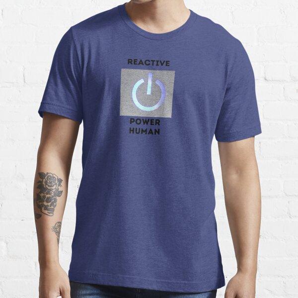 reactive power human Essential T-Shirt