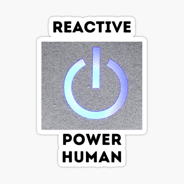reactive power human Sticker