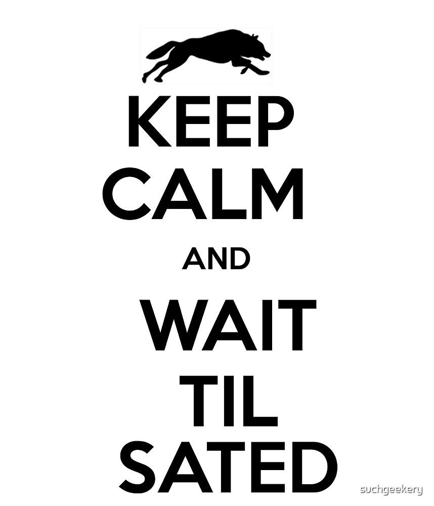 Keep Calm Wait Til Sated League of Legends by suchgeekery