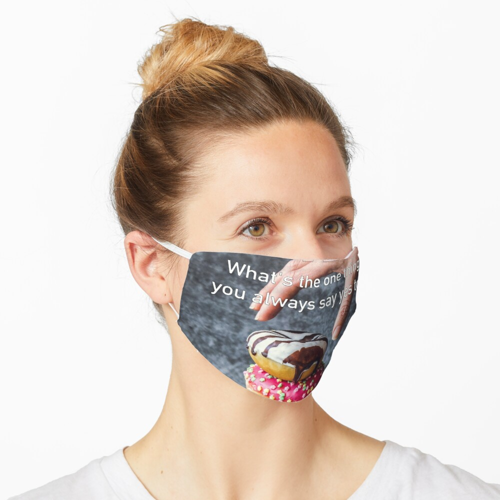 What's The One Thing You Always Say Yes To Mask