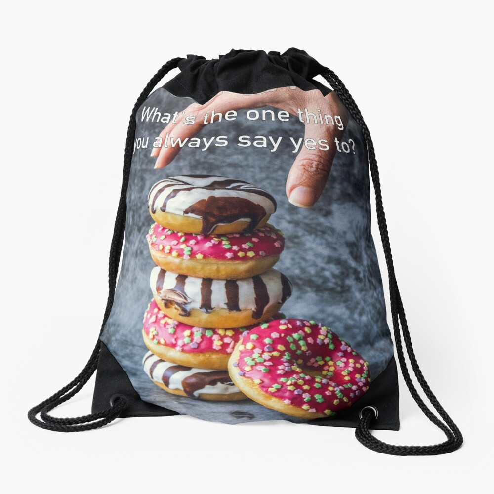 What's The One Thing You Always Say Yes To Drawstring Bag