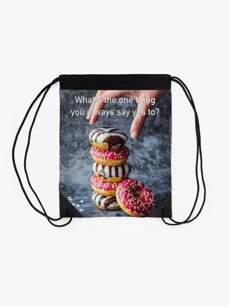 Alternate view of What's The One Thing You Always Say Yes To Drawstring Bag