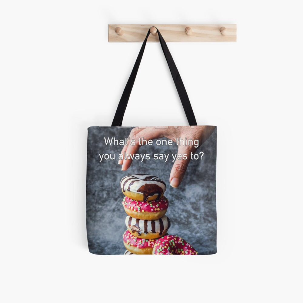 What's The One Thing You Always Say Yes To Tote Bag