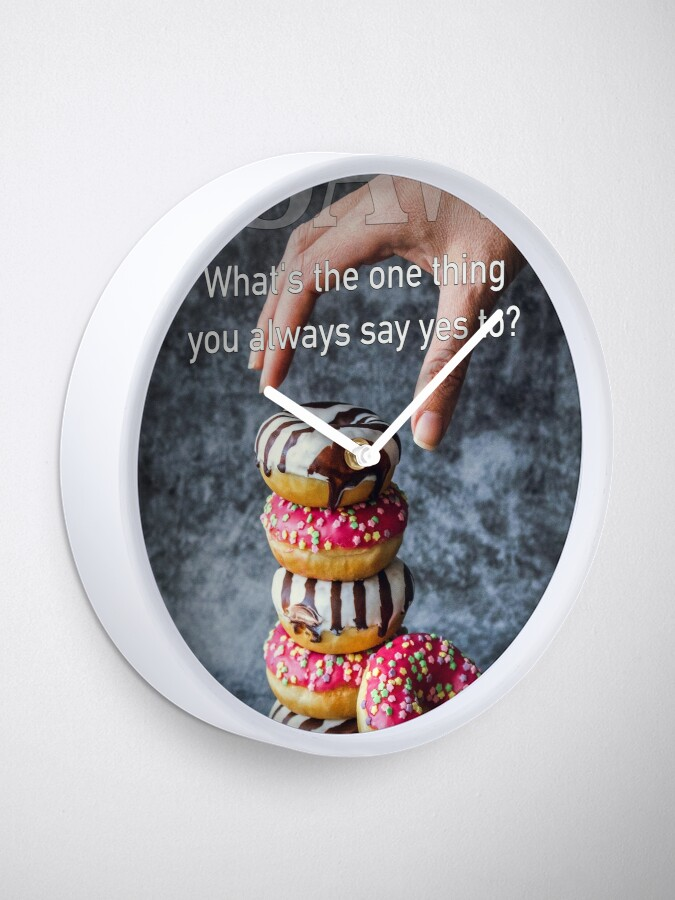 Alternate view of What's The One Thing You Always Say Yes To Clock
