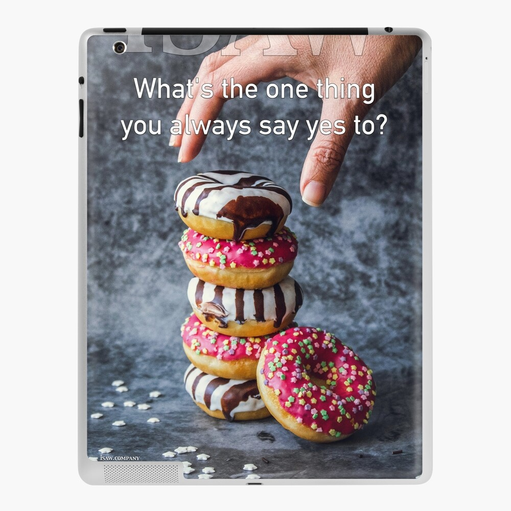 What's The One Thing You Always Say Yes To iPad Case & Skin