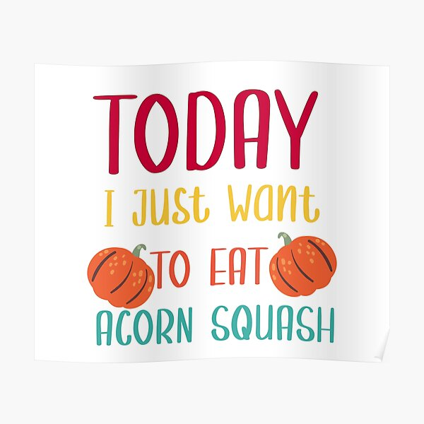 today i just want to eat acorn squash Poster