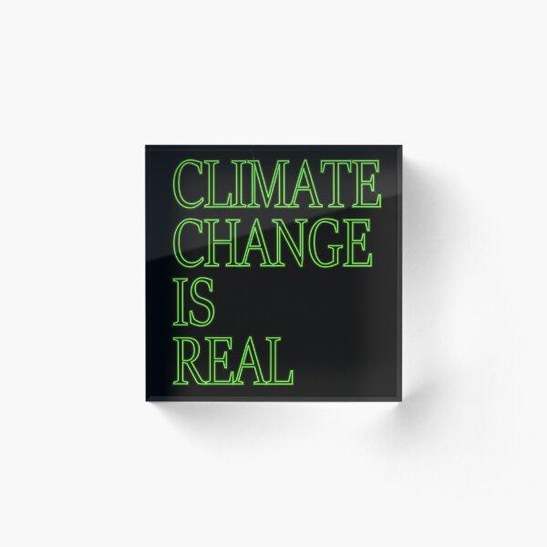 Der Klimawandel ist ein echtes Hemd Acrylblock