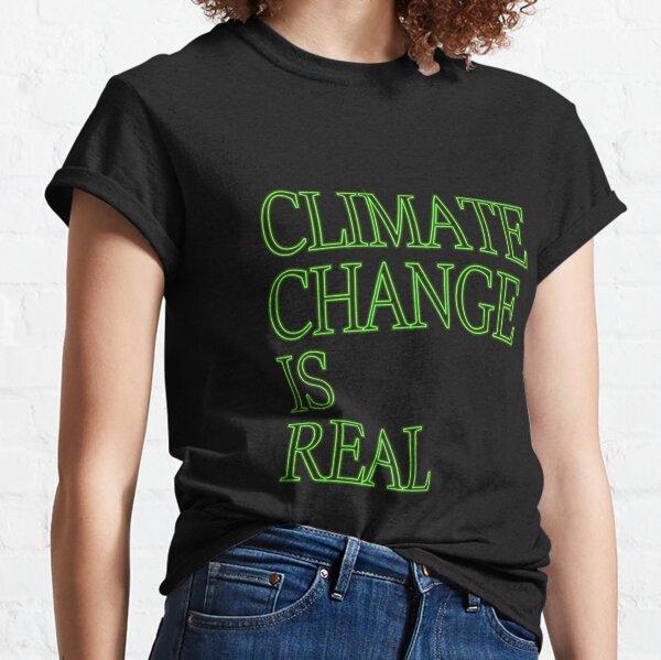Der Klimawandel ist ein echtes Hemd Classic T-Shirt