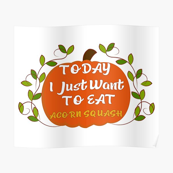 today i sust want to eat acorn squash Poster