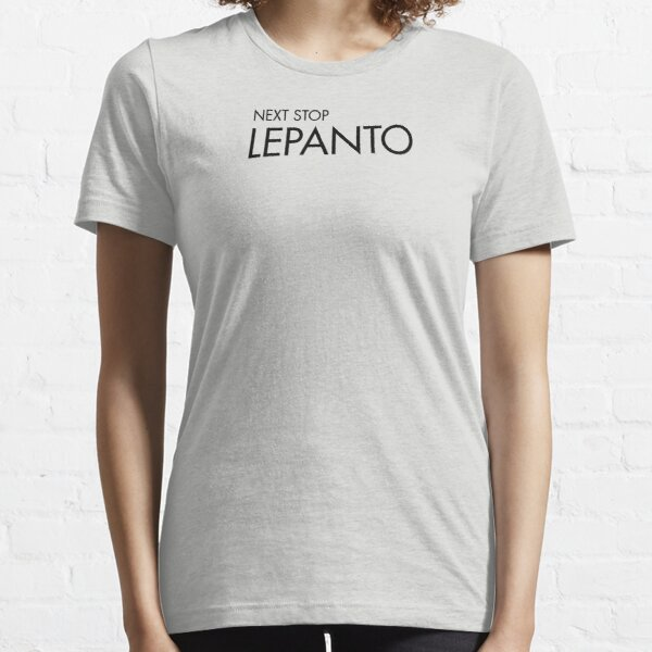 Next Stop Lepanto Black Text Essential T-Shirt