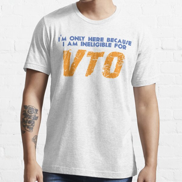 Only Here Because I'm Ineligible For VTO T-Shirt Essential T-Shirt