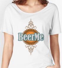 BeerMe Women's Relaxed Fit T-Shirt
