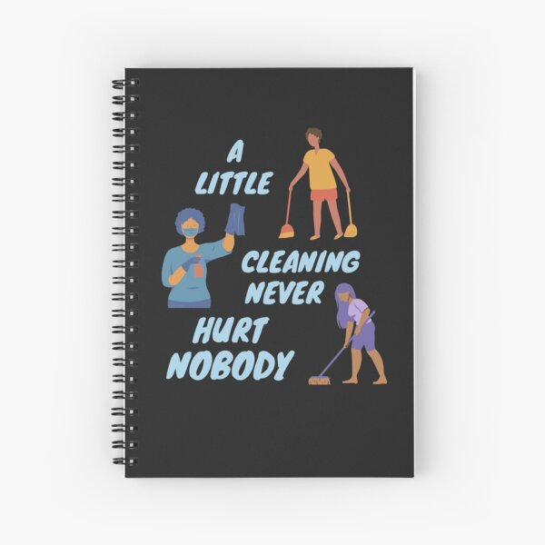 A Little Cleaning Never Hurt Nobody - Funny Housekeeping Humor Spiral Notebook