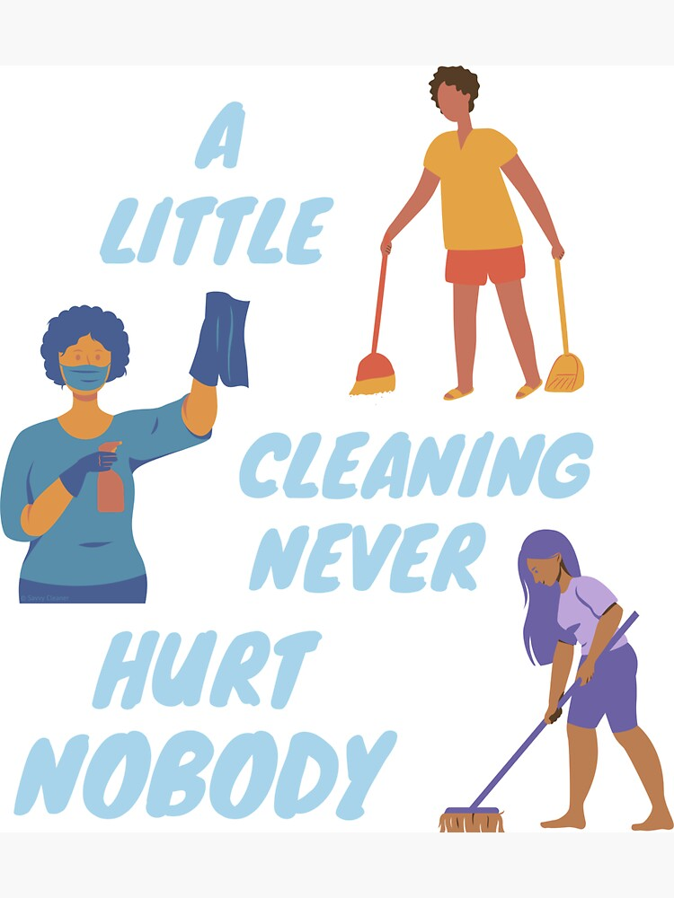 A Little Cleaning Never Hurt Nobody - Funny Housekeeping by SavvyCleaner