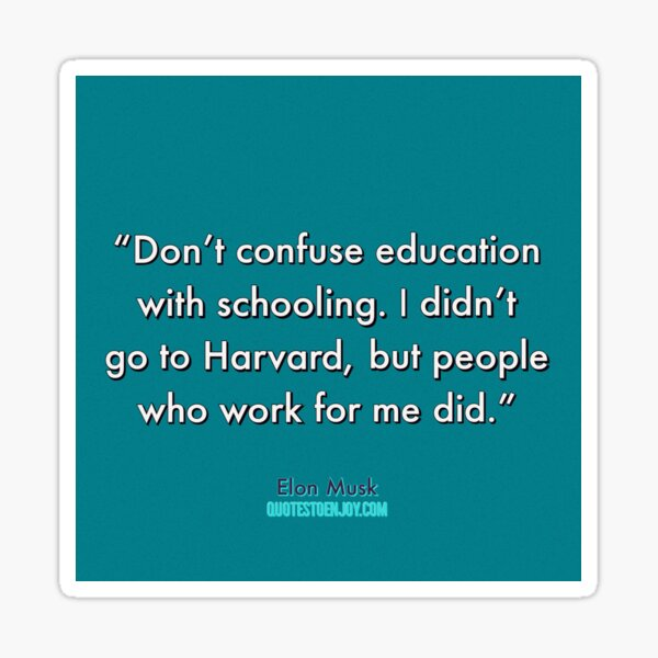 Don't confuse education with schooling. I didn't go to... - Elon Musk Sticker