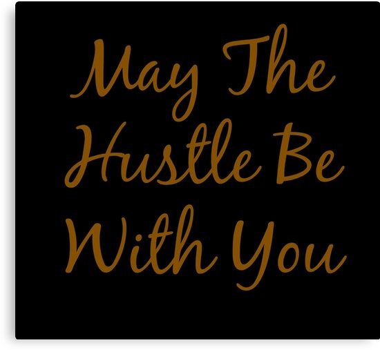 May The Hustle Be With You Typography by avalonmedia