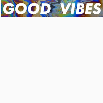 Good Vibes Save Lives by semiradical