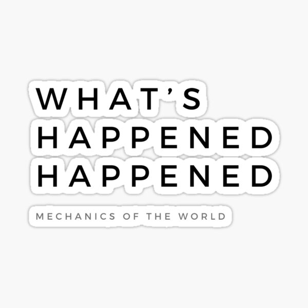 Whats happened happened tenet inspired LITE Sticker