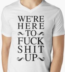 We're Here To Fuck Shit Up Men's V-Neck T-Shirt
