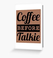 COFFEE BEFORE TALKIE Greeting Card