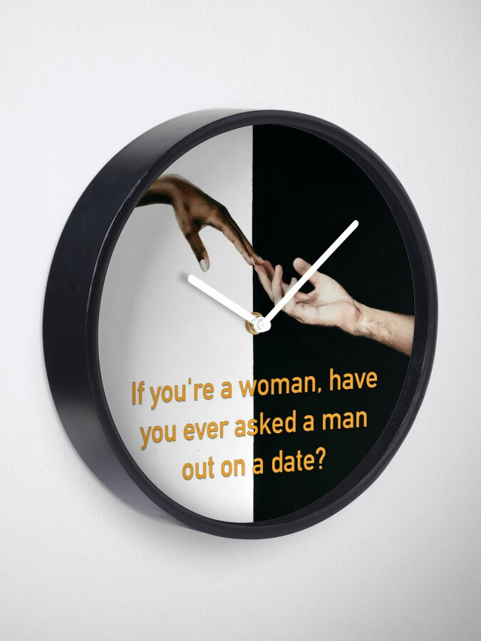 Alternate view of Have You Ever Asked A Man Out On A Date Clock