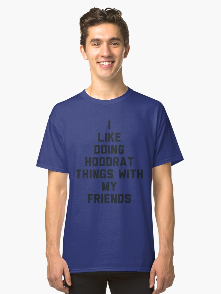 Hoodrat things with my friends