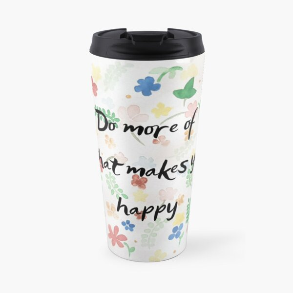 Do more of what makes you happy Travel Mug