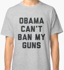 Obama Cant Ban My Guns Classic T-Shirt