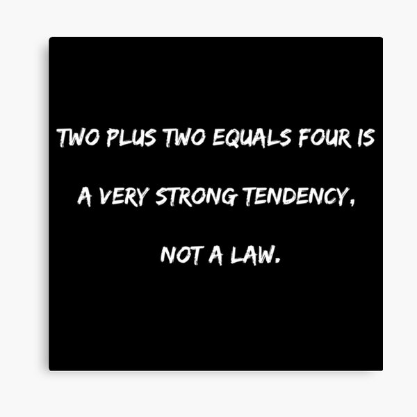 Two plus two equals four is a very strong tendency, not a law.  Canvas Print