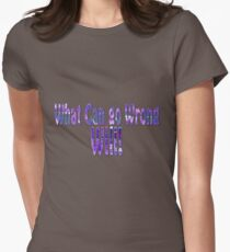 The project manager's motto. What can go wrong WILL  Womens Fitted T-Shirt