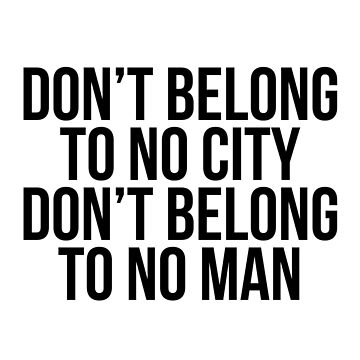Don't Belong To No City Don't Belong To No Man (Black on White) by christyefox