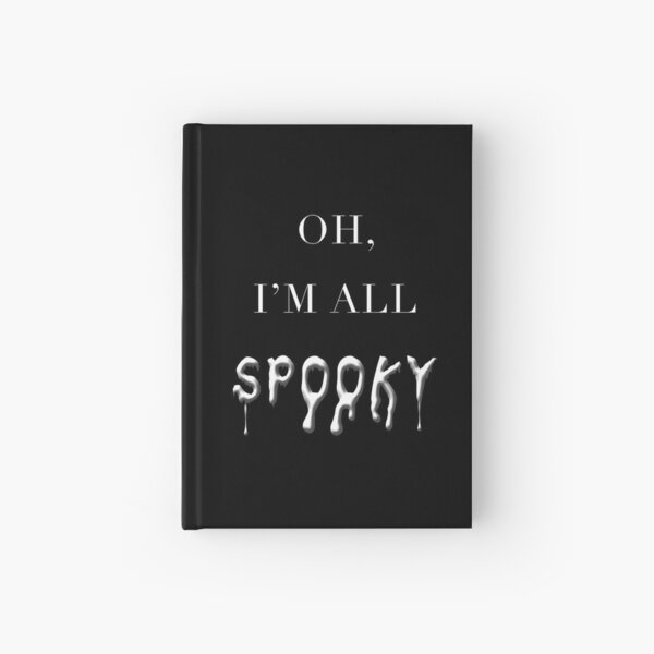Oh, I'm All Spooky Hardcover Journal