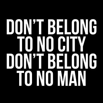 Don't Belong To No City Don't Belong To No Man (White on Black)  by christyefox