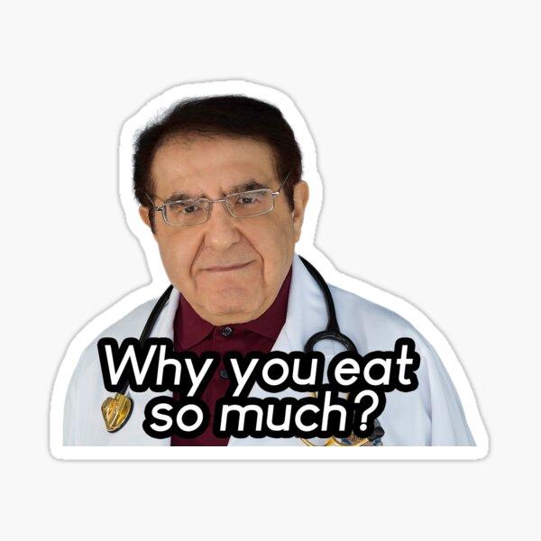Dr Maintenant, pourquoi mangez-vous autant? Sticker