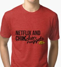 Netflix and Chicken Nuggets Tri-blend T-Shirt
