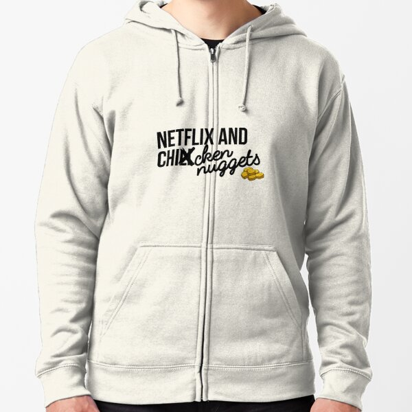 Netflix and Chicken Nuggets Zipped Hoodie