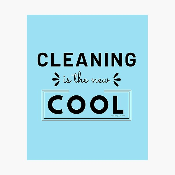 Cleaning is the New Cool, House Cleaning Humor Photographic Print