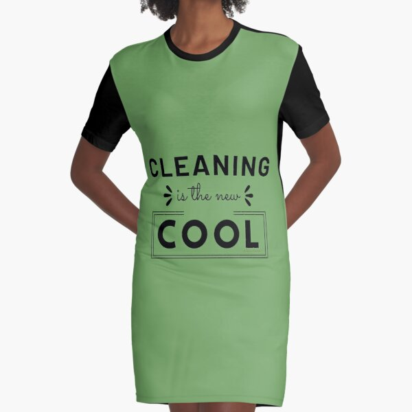Cleaning is the New Cool, House Cleaning Humor Graphic T-Shirt Dress