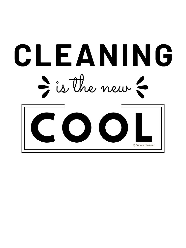 Cleaning is the New Cool, House Cleaning Humor by SavvyCleaner