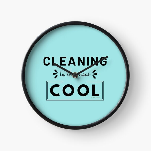 Cleaning is the New Cool, House Cleaning Humor Clock