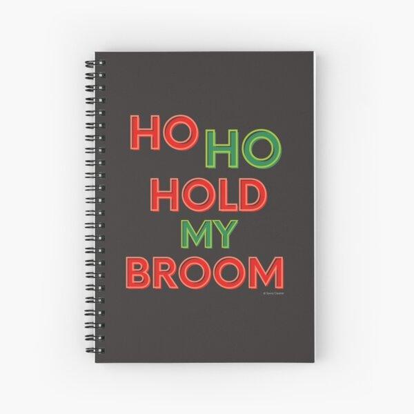 Ho Ho Hold My Broom, Housekeeping Humor Spiral Notebook