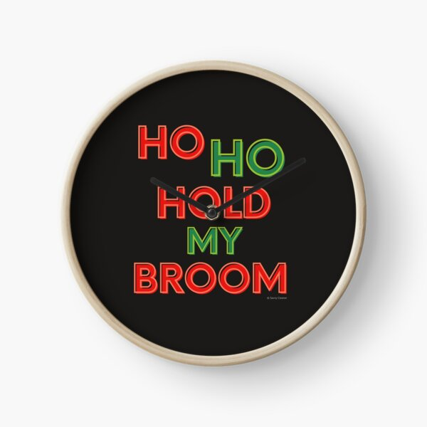 Ho Ho Hold My Broom, Housekeeping Humor Clock