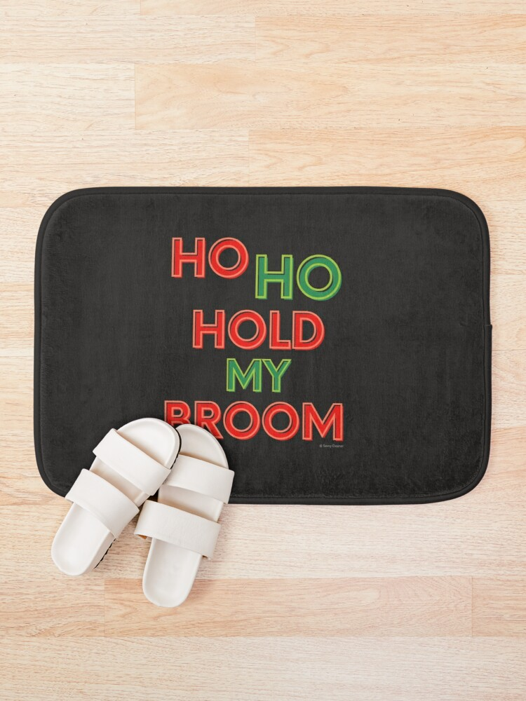 Alternate view of Ho Ho Hold My Broom, Housekeeping Humor Bath Mat