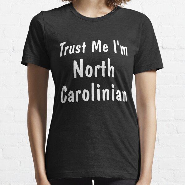 Trust Me I'm North Carolinian Essential T-Shirt
