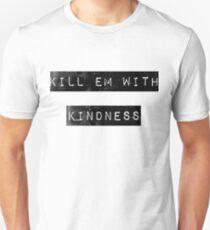 kill em with kindness T-Shirt