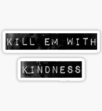 kill em with kindness Sticker