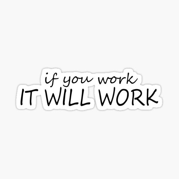 If you work, it will work Sticker