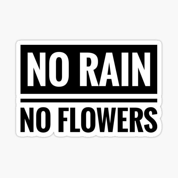 No rain - no flowers Sticker