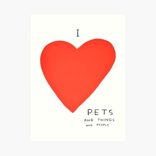 I Love Pets Davids And Things And People Art Print