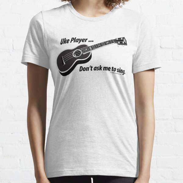 Ukulele No Singing Essential T-Shirt